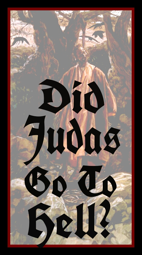Did Judas Go To Hell?