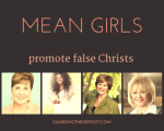 Mean-Girls-Promote-False-Christs