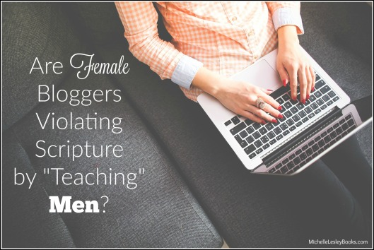 "Throwback Thursday ~ Are Female Bloggers Violating Scripture by ""Teaching"" Men?"
