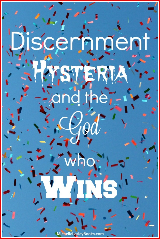 discernment hysteria god wins