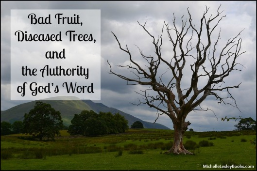 Throwback Thursday ~ Bad Fruit, Diseased Trees, and the Authority of God's Word