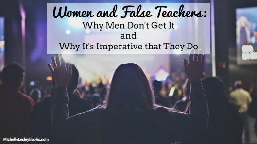 Women and False Teachers: Why Men Don't Get It, and Why It's Imperative That They Do