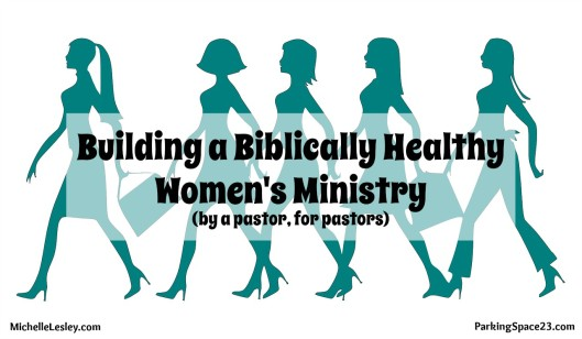 Guest Post: Building a Biblically Healthy Women's Ministry (by a pastor, for pastors)